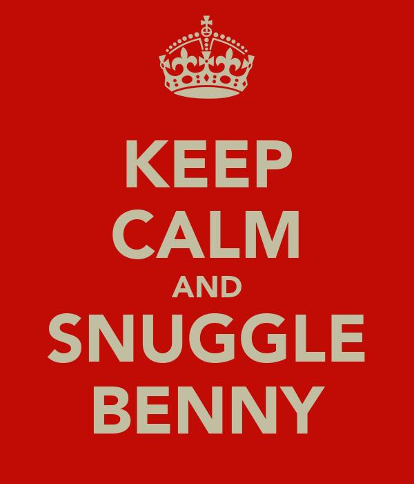 KEEP CALM AND SNUGGLE BENNY