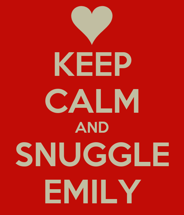 KEEP CALM AND SNUGGLE EMILY
