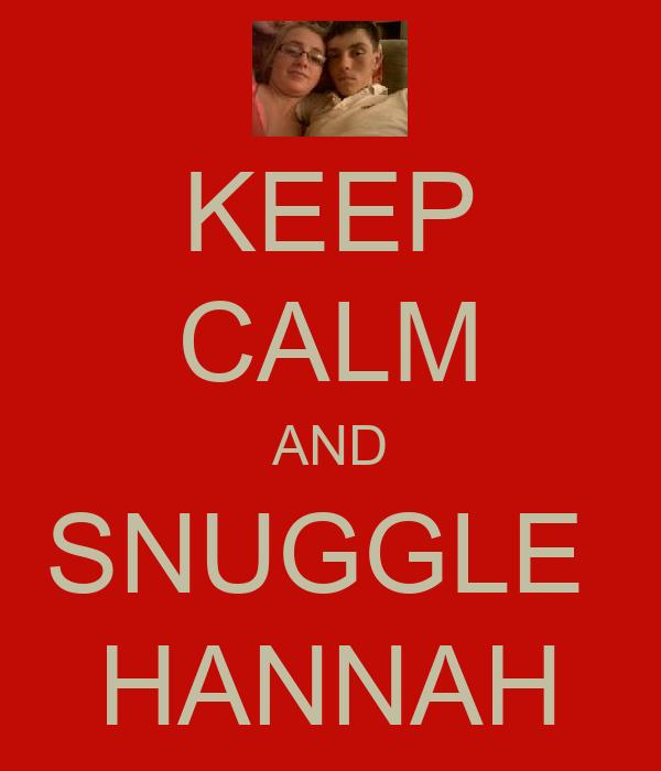 KEEP CALM AND SNUGGLE  HANNAH