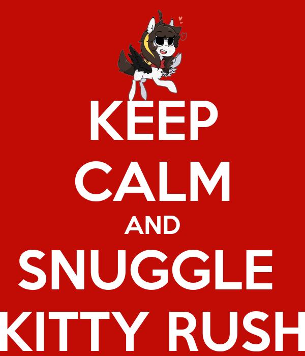 KEEP CALM AND SNUGGLE  KITTY RUSH