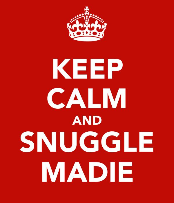 KEEP CALM AND SNUGGLE MADIE