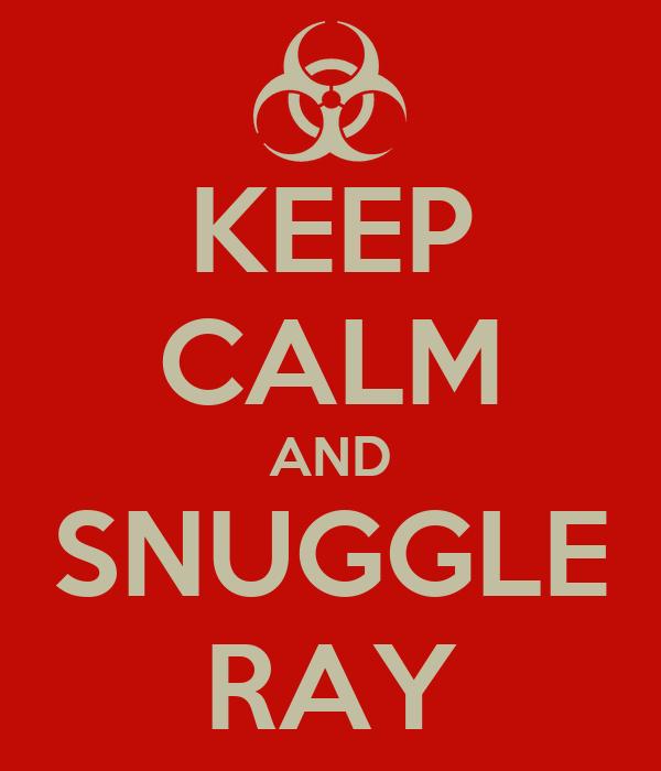 KEEP CALM AND SNUGGLE RAY