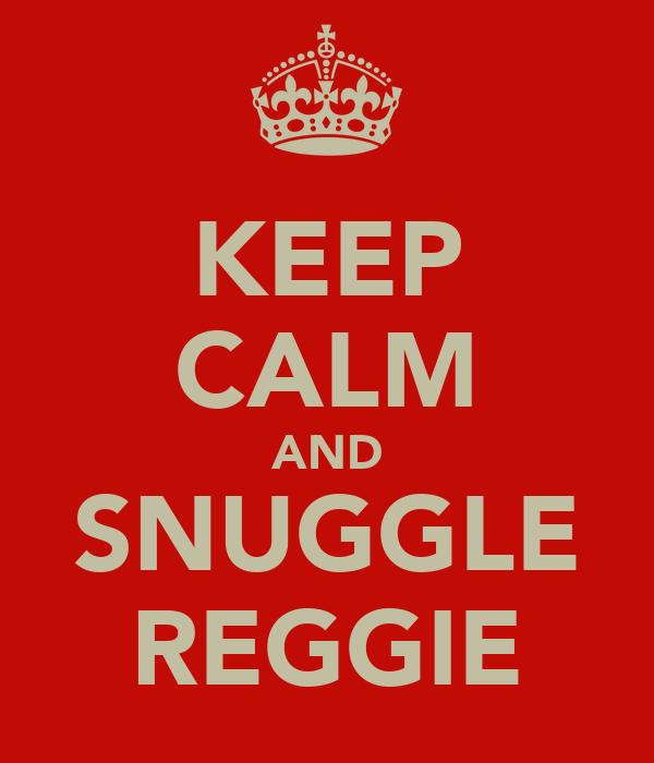 KEEP CALM AND SNUGGLE REGGIE