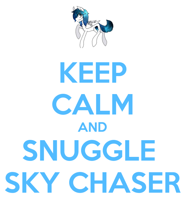 KEEP CALM AND SNUGGLE  SKY CHASER