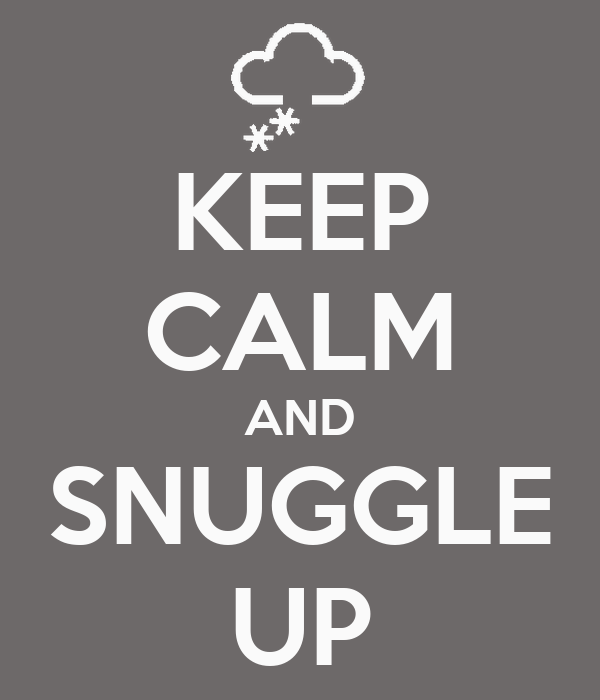 KEEP CALM AND SNUGGLE UP