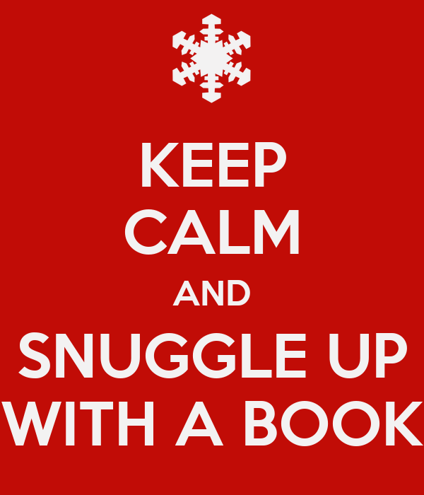 KEEP CALM AND SNUGGLE UP WITH A BOOK