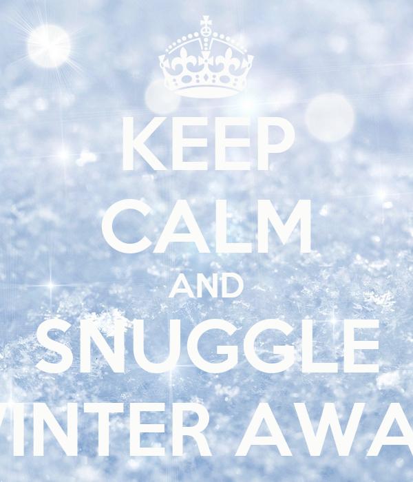 KEEP CALM AND SNUGGLE WINTER AWAY