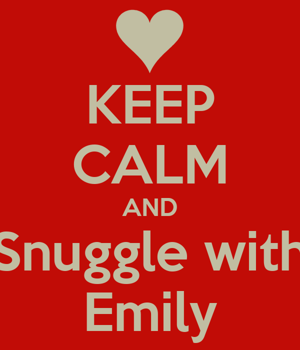 KEEP CALM AND Snuggle with Emily