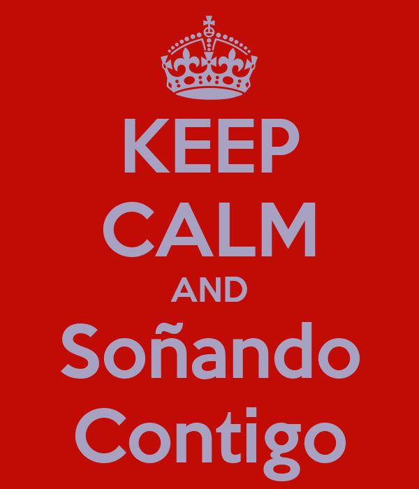 KEEP CALM AND Soñando Contigo