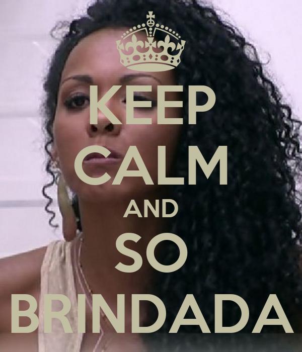 KEEP CALM AND SO BRINDADA
