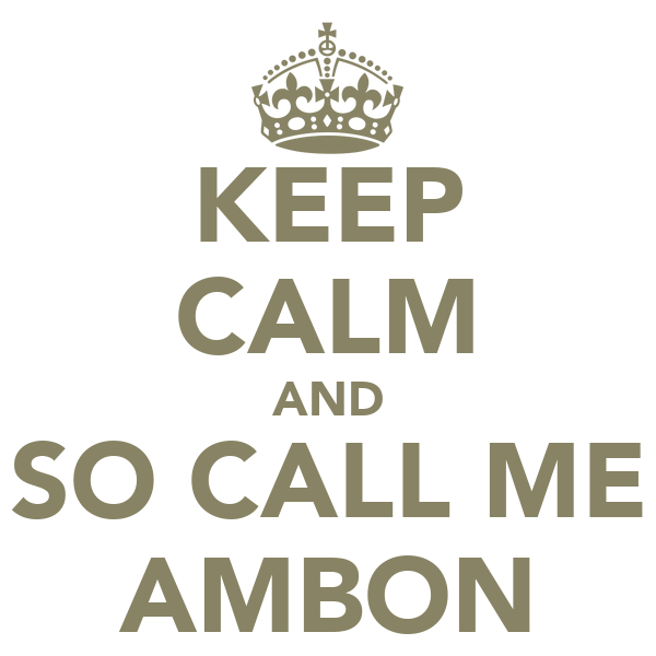 KEEP CALM AND SO CALL ME AMBON