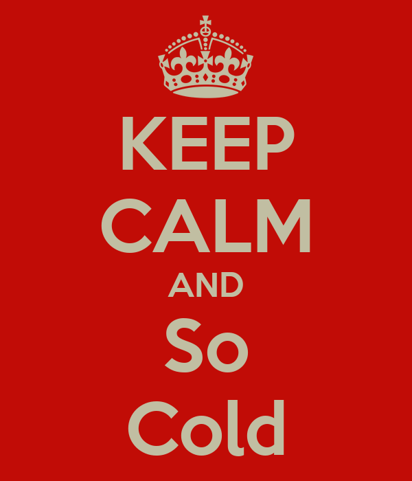 KEEP CALM AND So Cold