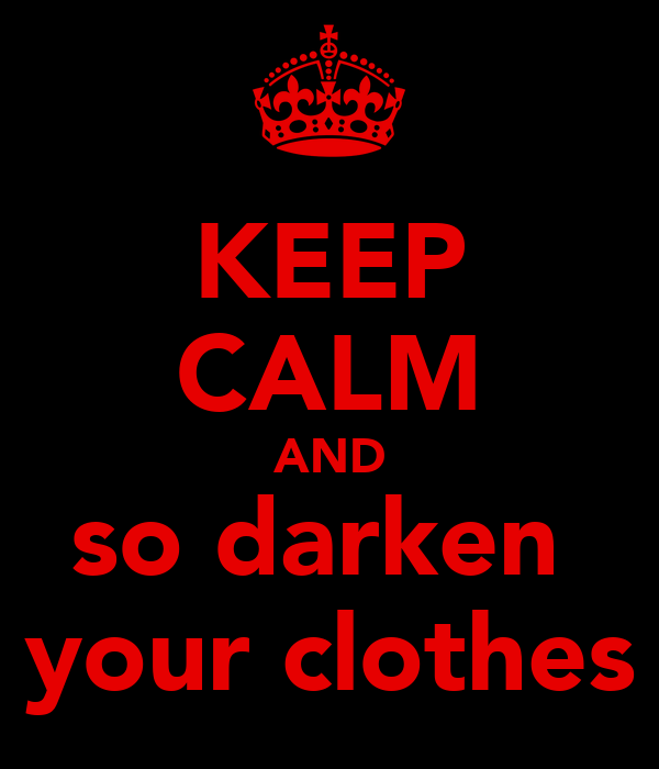 KEEP CALM AND so darken  your clothes