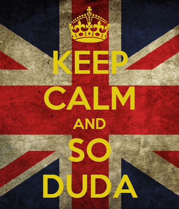 KEEP CALM AND SO DUDA