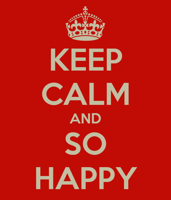 KEEP CALM AND SO HAPPY