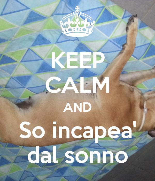 KEEP CALM AND So incapea' dal sonno