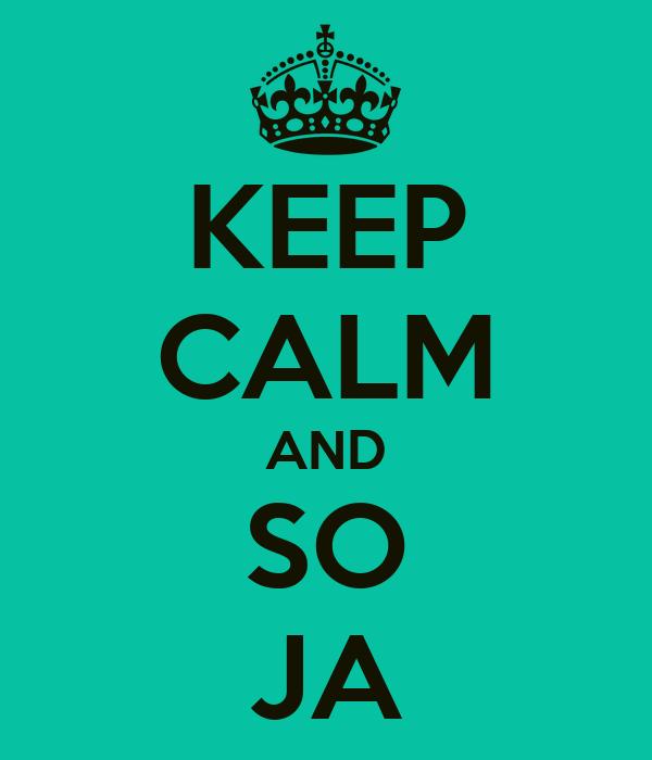 KEEP CALM AND SO JA