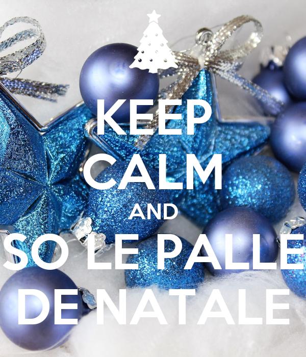 KEEP CALM AND SO LE PALLE DE NATALE