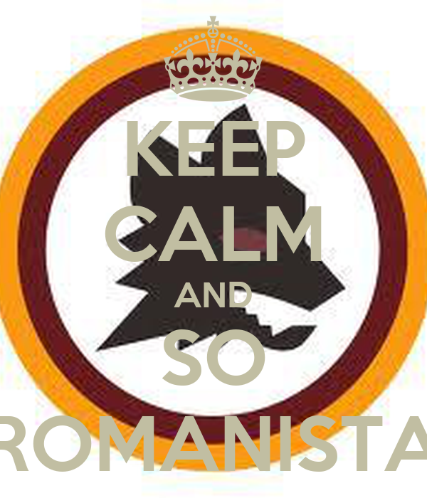 KEEP CALM AND SO ROMANISTA