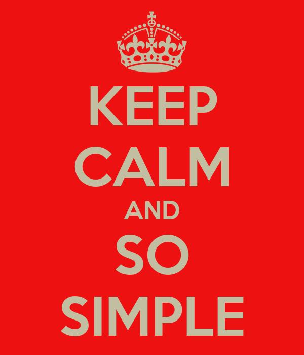 KEEP CALM AND SO SIMPLE