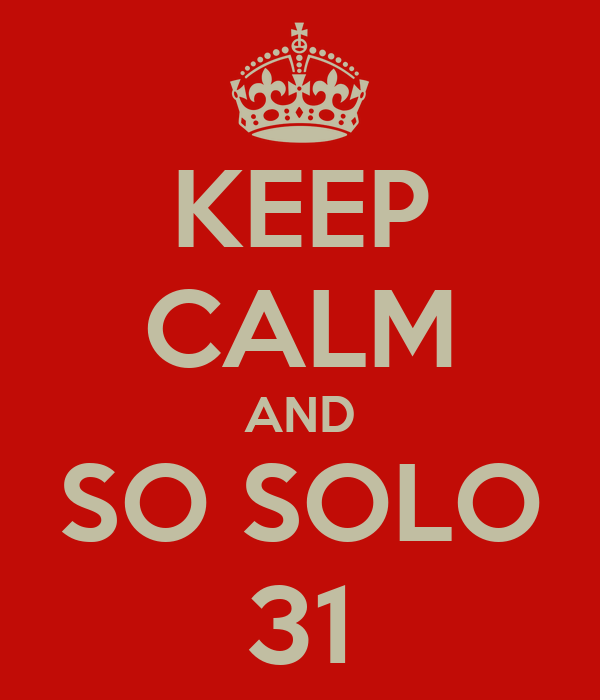 KEEP CALM AND SO SOLO 31