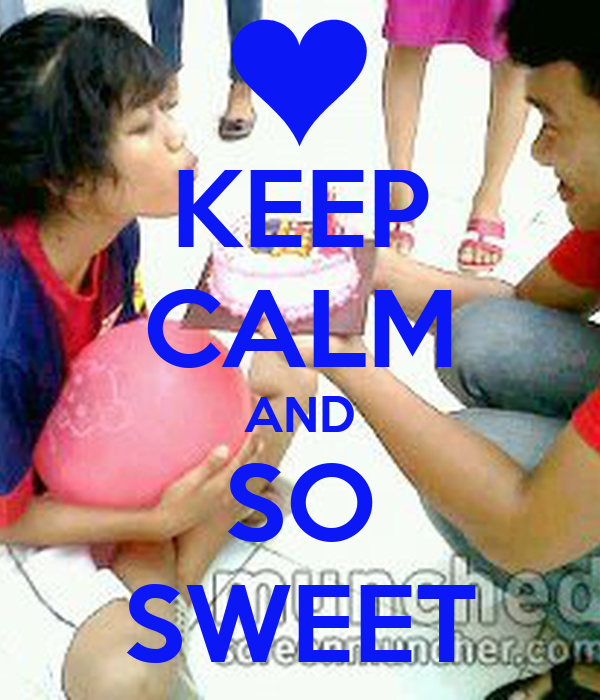 KEEP CALM AND SO SWEET