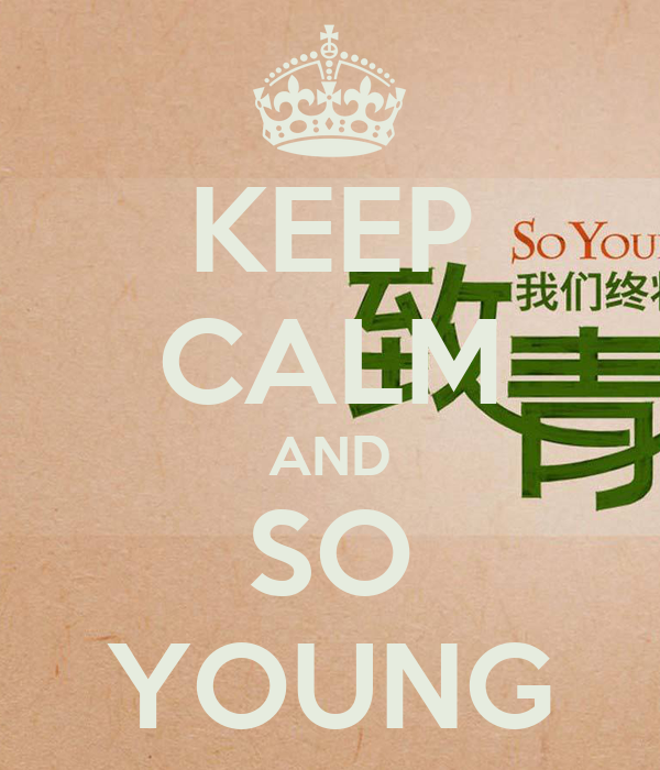 KEEP CALM AND SO YOUNG