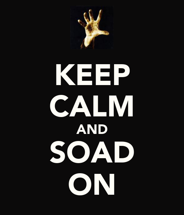 KEEP CALM AND SOAD ON