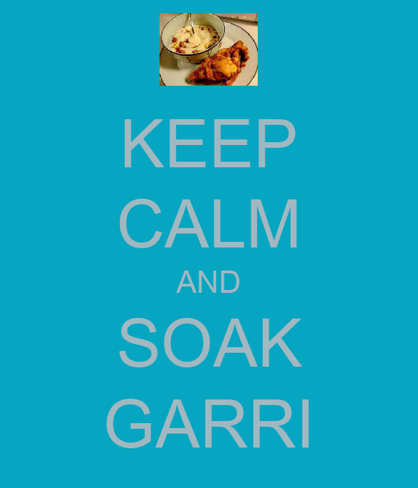 KEEP CALM AND SOAK GARRI