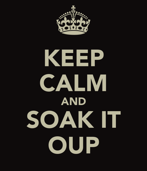 KEEP CALM AND SOAK IT OUP