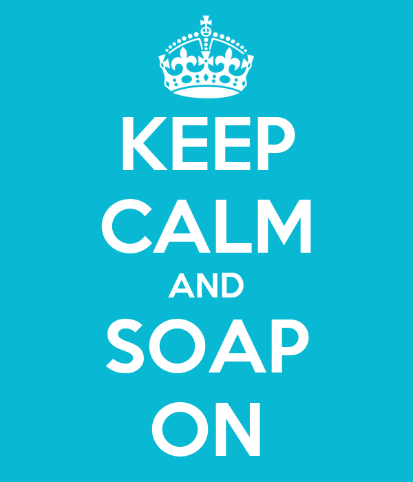 KEEP CALM AND SOAP ON