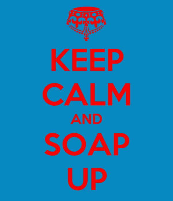 KEEP CALM AND SOAP UP