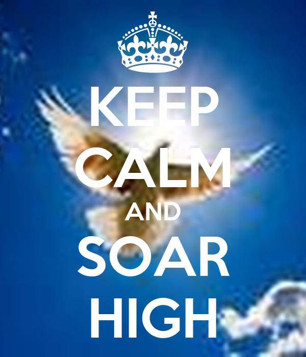 KEEP CALM AND SOAR HIGH