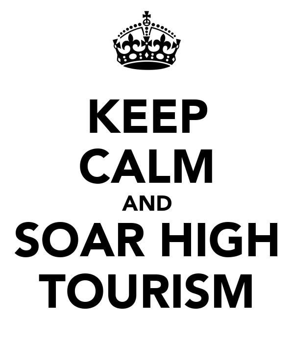 KEEP CALM AND SOAR HIGH TOURISM