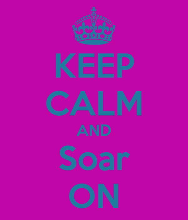 KEEP CALM AND Soar ON