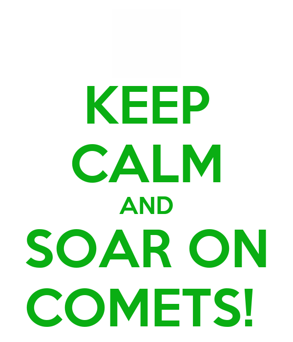 KEEP CALM AND SOAR ON COMETS!