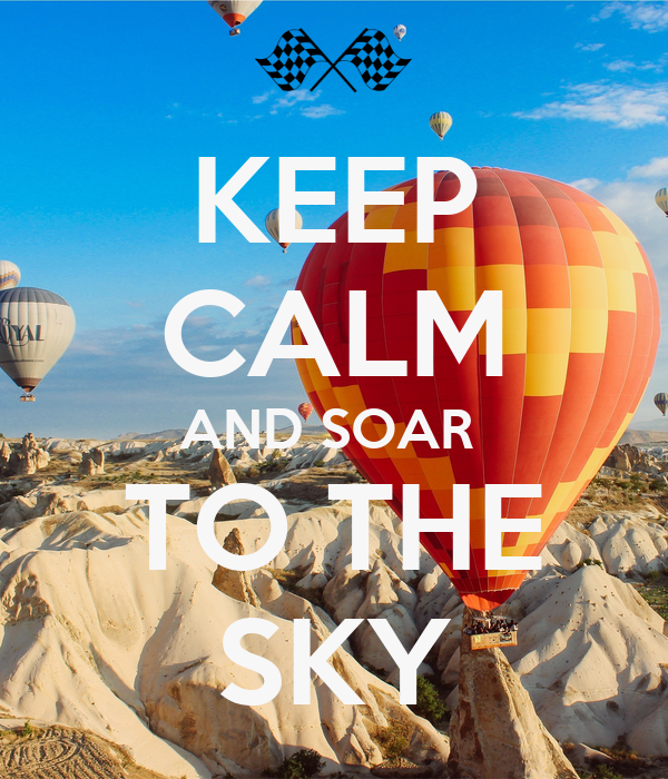 KEEP CALM AND SOAR  TO THE SKY