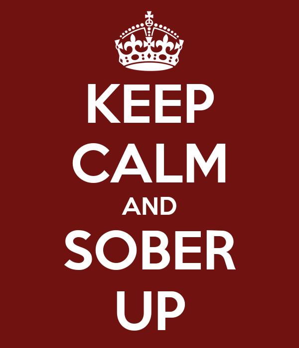 KEEP CALM AND SOBER UP
