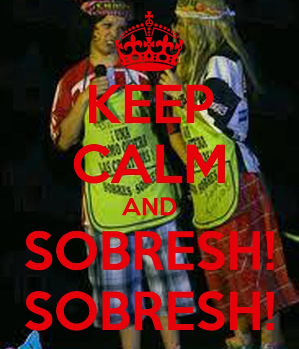 KEEP CALM AND SOBRESH! SOBRESH!