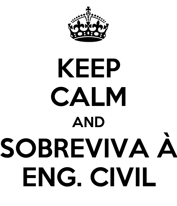 KEEP CALM AND SOBREVIVA À ENG. CIVIL