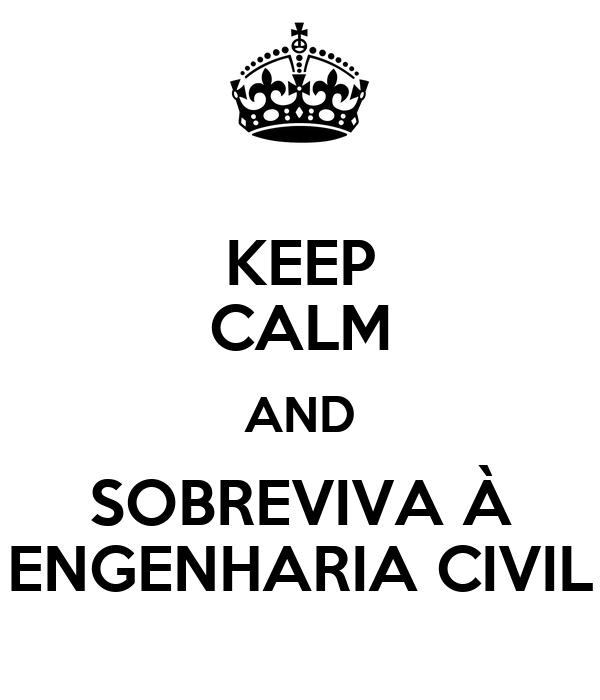 KEEP CALM AND SOBREVIVA À ENGENHARIA CIVIL