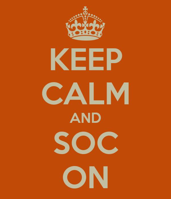 KEEP CALM AND SOC ON