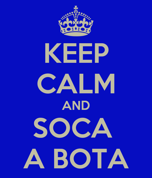 KEEP CALM AND SOCA  A BOTA