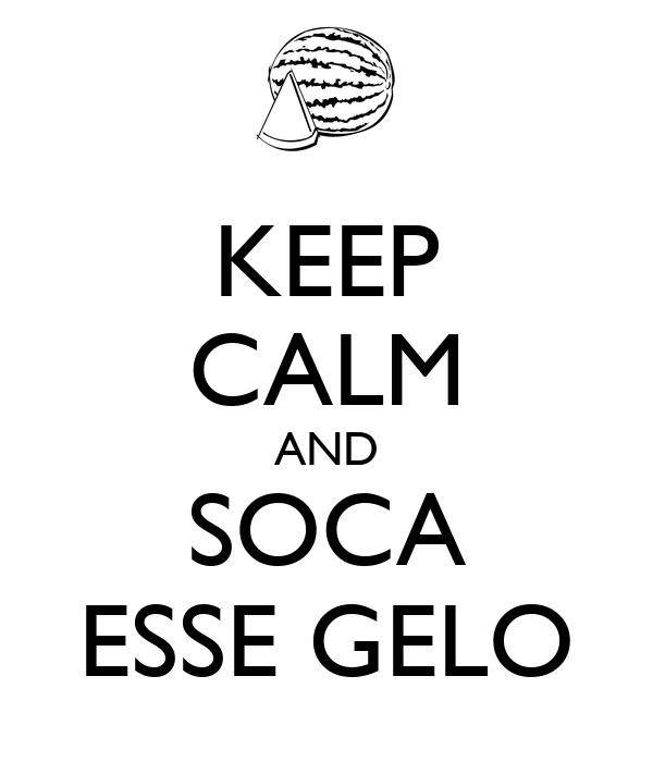 KEEP CALM AND SOCA ESSE GELO