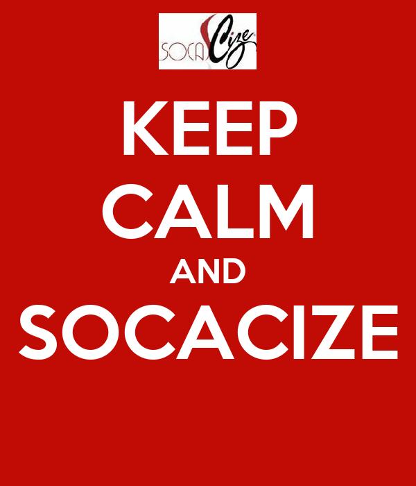 KEEP CALM AND SOCACIZE