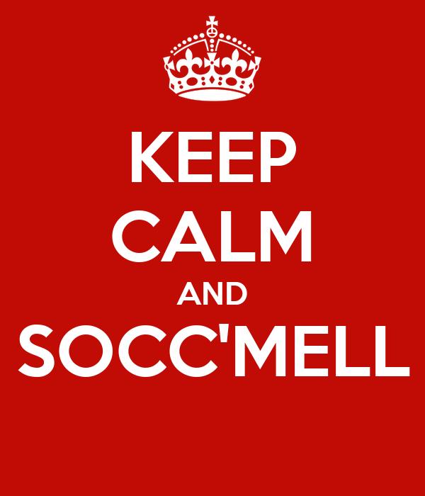 KEEP CALM AND SOCC'MELL