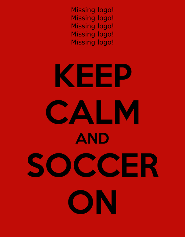KEEP CALM AND SOCCER ON