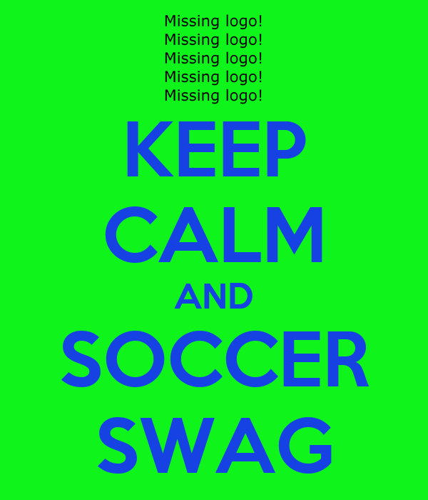 KEEP CALM AND SOCCER SWAG