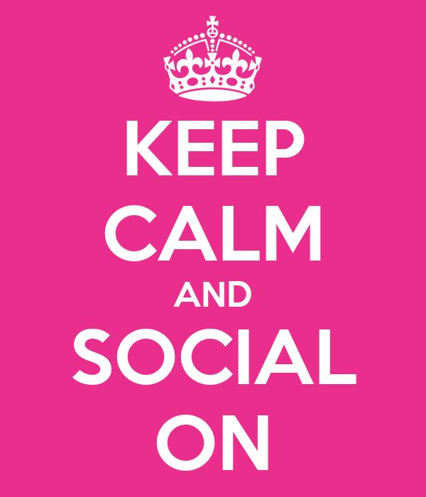 KEEP CALM AND SOCIAL ON