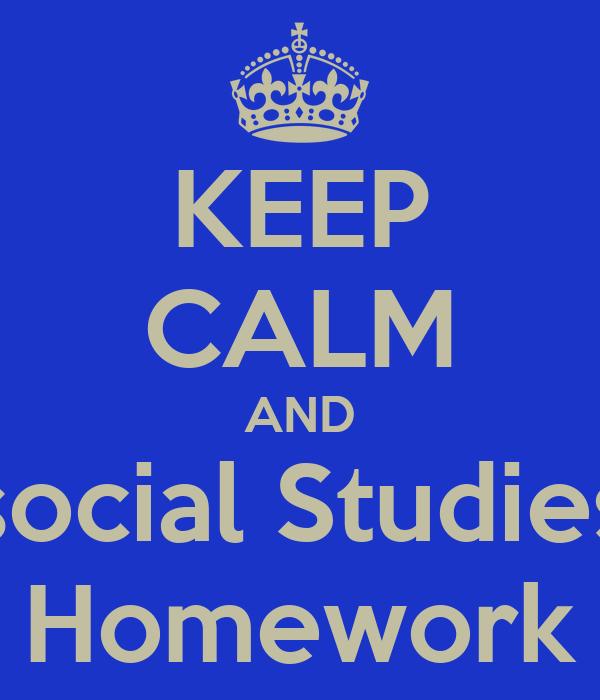 KEEP CALM AND social Studies Homework